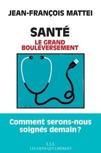 Jean-François Mattéi - Santé - Le grand bouleversement.