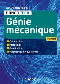 Jean-François Maurel - Génie mécanique - 2e éd. - Conception, Matériaux, Fabrication, Applications industrielles.