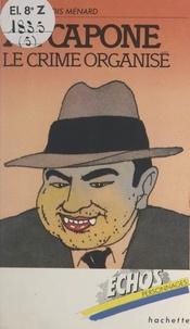 Jean-François Ménard et Philippe Corentin - Al Capone - Le crime organisé.