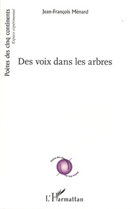 Jean-François Ménard - Des voix dans les arbres.