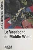 Jean-François Ménard - Le vagabond du Middle West.