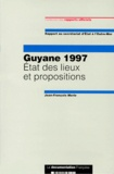 Jean-François Merle - GUYANE 1997 ETAT DES LIEUX ET PROPOSITIONS. - Rapport du secrétariat d'Etat à l'Outre-Mer.