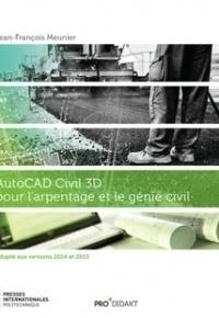 Jean-François Meunier - Autocad civil 3D pour l'arpentage et le génie civil - Adapté aux versions 2014 et 2015.