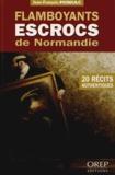 Jean-François Miniac - Flamboyants escrocs de Normandie - 20 récits authentiques.