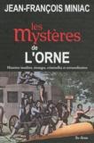Jean-François Miniac - Les mystères de l'Orne.