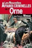 Jean-François Miniac - Les nouvelles affaires criminelles de l'Orne.