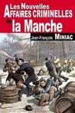 Jean-François Miniac - Les nouvelles affaires criminelles de la Manche.