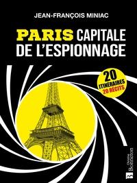 Jean-François Miniac - Paris capitale de l'espionnage.