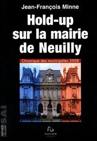 Jean-François Minne - Hold-up sur la mairie de Neuilly - Chronique des municipales 2008.