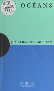 Jean-François Minster et Nayla Farouki - Les océans - Un exposé pour comprendre, un essai pour réfléchir.