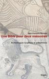 Jean-François Mondot - Une bible pour deux mémoires. Archéologues israéliens et palestiniens.