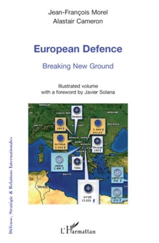Jean-François Morel et Alastair Cameron - European Defence - Breaking New Ground.