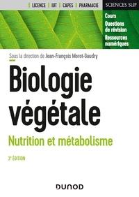 Jean-François Morot-Gaudry et François Moreau - Biologie végétale : Nutrition et métabolisme - 3e éd..