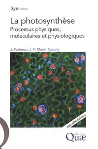Jean-François Morot-Gaudry et Jack Farineau - La photosynthèse - Processus physiques, moléculaires et physiologiques.