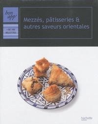 Jean-François Moruzzi et Pierre-Jean Furet - Mezzés, pâtisseries et autres saveurs orientales.