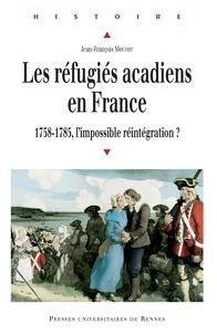 Jean-François Mouhot - LesréfugiésacadiensenFrance - 1758-1785, l'impossibleréintégration ?.