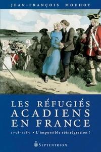 Jean-François Mouhot - Les réfugiés acadiens en France - 1758-1785 : l'impossible réintégration ?.