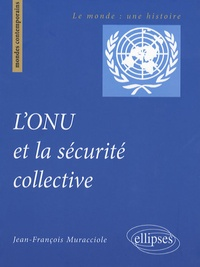 Jean-François Muracciole - L'ONU et la sécurité collective.