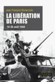 Jean-François Muracciole - La libération de Paris - 19-26 août 1944.