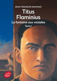 Jean-François Nahmias - Titus Flaminius Tome 1 : La fontaine aux vestales.