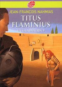 Jean-François Nahmias et Sylvain Bourrières - Titus Flaminius Tome 2 : La gladiatrice.