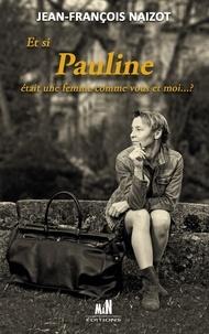 Jean-François Naizot - Et si Pauline était une femme comme vous et moi... ?.