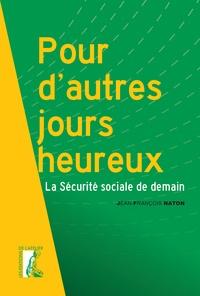 Google livres téléchargement gratuit pdf Pour d'autres jours heureux  - La sécurité sociale de demain par Jean-François Naton in French