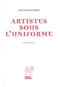 Jean-François Neplaz - Artistes sous l'uniforme.