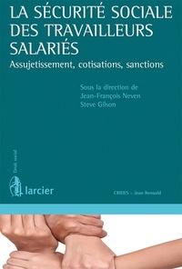 Jean-François Neven et Steve Gilson - La sécurité sociale des travailleurs salariés - Assujetissement, cotisations, sanctions.