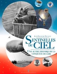 Jean-François Nicloux - Sentinelles du Ciel - Une autre histoire de la conquête de l'air.