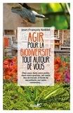 Jean-François Noblet - Agir pour la biodiversité tout autour de vous - Chez vous, dans votre jardin, dans votre quartier, sur votre lieu de travail, à l'école de vos enfants, sur votre commune....