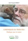 Jean-François Noblet - Chroniques du train fou - Playdoyer pour la nature.