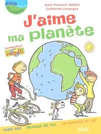 Jean-François Noblet et Catherine Levesque - J'aime ma planète.