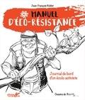 Jean-François Noblet et François Boucq - Manuel d'éco-résistance - Journal de bord d'un écolo activiste.