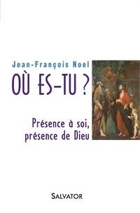 Jean-François Noel - Où es-tu ? - Présence à soi, présence de Dieu.
