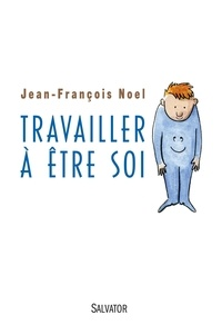 Jean-François Noel - Travailler à être soi.