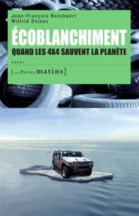 Jean-François Notebaert et Wilfrid Séjeau - Ecoblanchiment - Quand les 4x4 sauvent la planète.