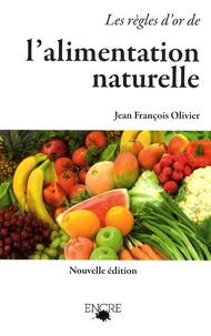 Jean-François Olivier - Les règles d'or de l'alimentation naturelle.