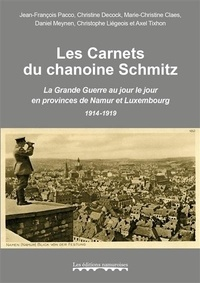 Jean-François Pacco et Christine Decock - Les carnets du chanoine Schmitz : la Grande Guerre au jour le jour en provinces de Namur et Luxembou.
