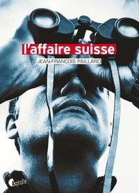 Jean-François Paillard - L'Affaire suisse.
