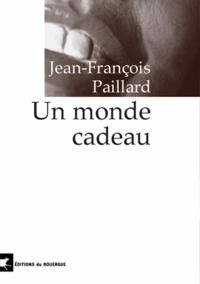 Jean-François Paillard - Un monde cadeau.