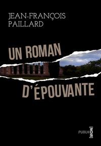 Jean-François Paillard - Un roman d'épouvante - les codes du roman noir comme magistral jeu sur les formes de la langue.