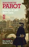 Jean-François Parot - L'inconnu du pont Notre-Dame - Les enquêtes de Nicolas le Floch, commissaire au Châtelet.