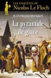 Jean-François Parot - La pyramide de glace - Les enquêtes de Nicolas Le Floch, commissaire au Châtelet.