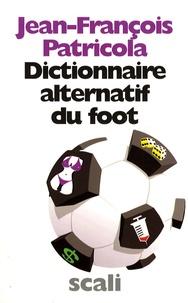 Jean-François Patricola - Dictionnaire alternatif du foot.