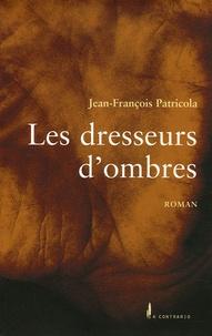 Jean-François Patricola - Les dresseurs d'ombres.