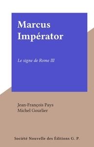 Jean-François Pays et Michel Gourlier - Marcus Impérator - Le signe de Rome III.