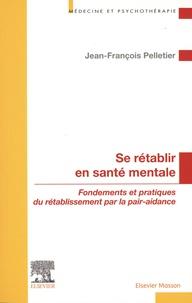 Jean-François Pelletier - Se rétablir en santé mentale - Fondements et pratiques du rétablissement par la pair-aidance.