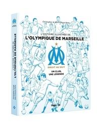 Jean-François Pérès et  Christopher - L'histoire illustrée de l'Olympique de Marseille - Un club, une légende.
