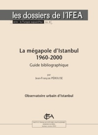 Jean-François Pérouse - La mégapole d'Istanbul 1960-2000 - Guide bibliographique.